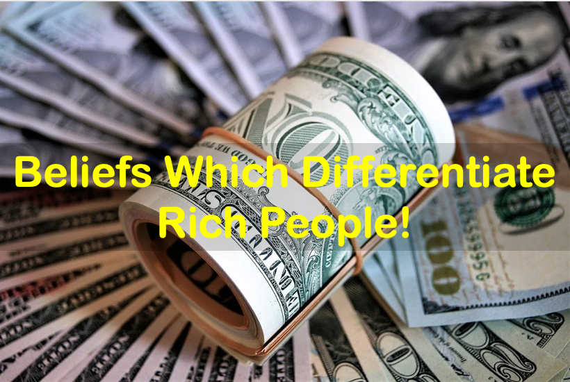 Beliefs which differentiate Rich People!