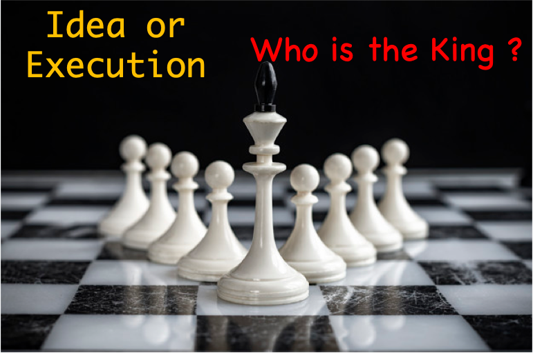 Which One is more Powerful Idea or Execution !