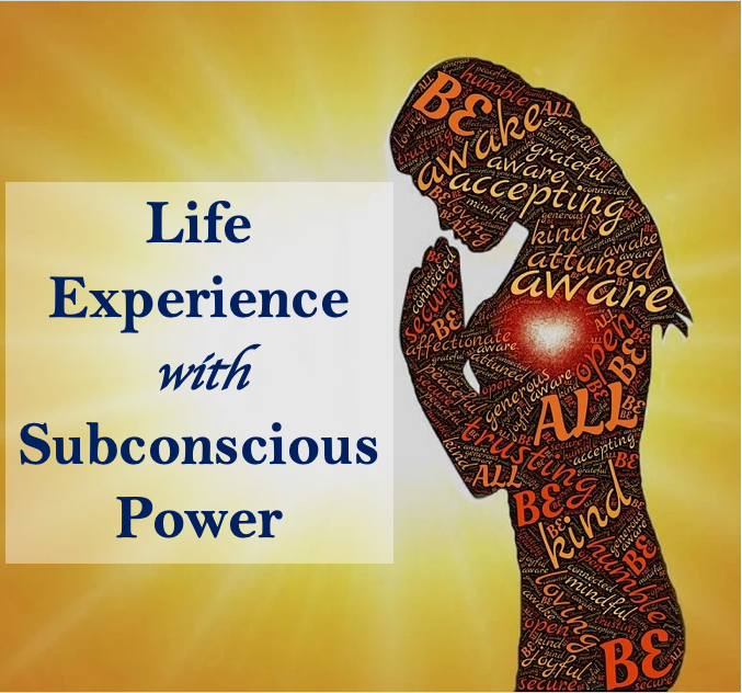 Life Experience with Subconscious Power