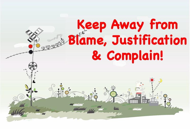 Keep Away from Blame, Justification & Complain !
