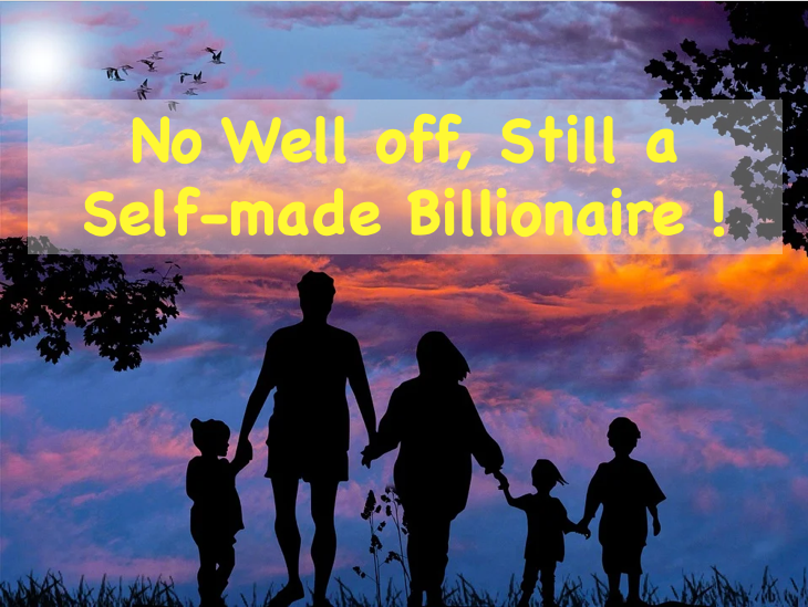 No Well off, Still a Self-made Billionaire !