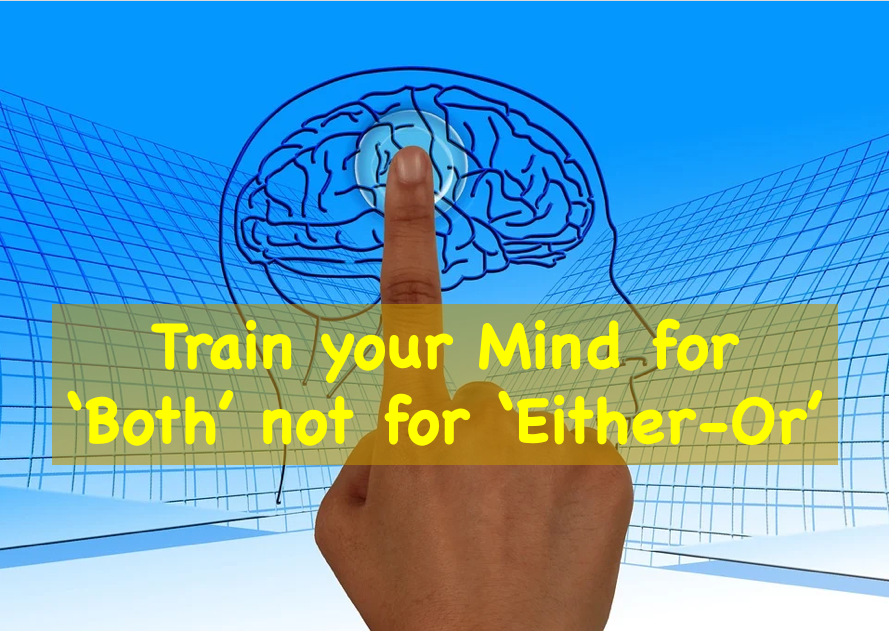 "Train your Mind for ""Both"" not for ""Either-Or"""