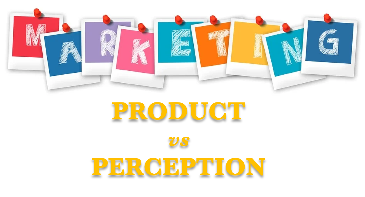 Product vs Perception in Marketing