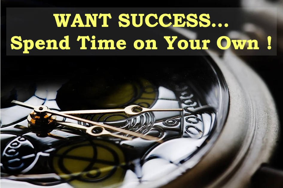 Want Success…Spend Time on Your Own